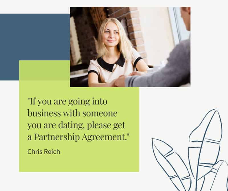 Please get a partnership agreement if you are going into business with someone you are dating