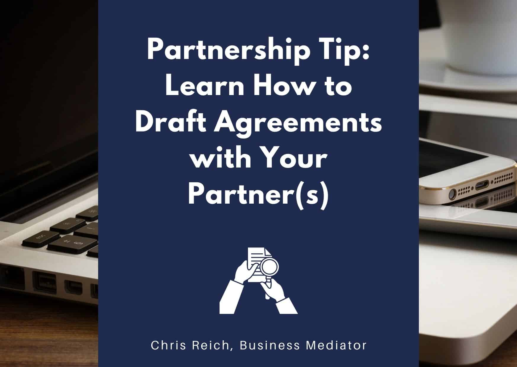 Learn How to Draft Agreements with Your Partner by Chris Reich