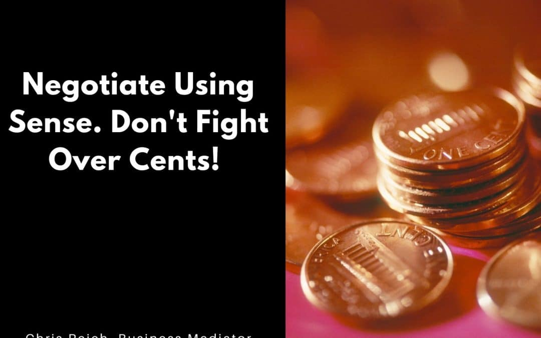 In Mediation Use Sense and Don't Fight Over Cents