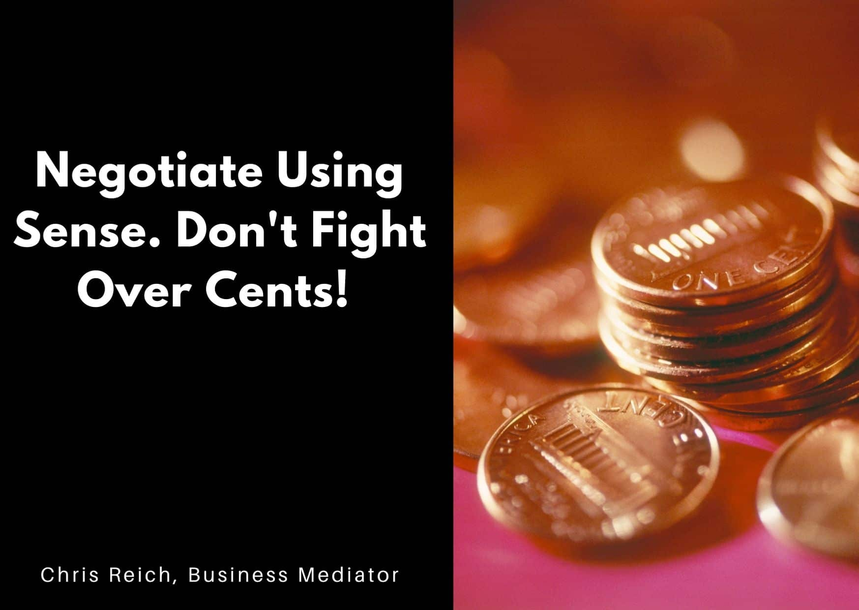 Mediation Tip from Chris Reich-Do Not Fight Over Cents